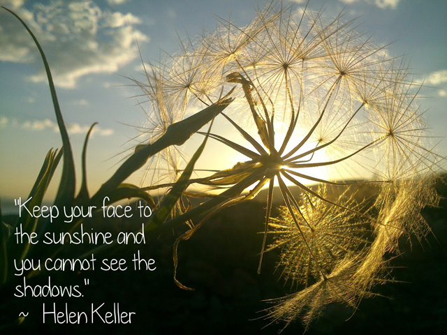 Keller_Keep_your_face_to_the_sunshine_and_you_cannot_see_the_shadows._